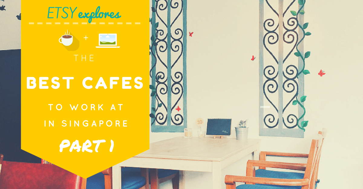 Best Cafes to Work at in Singapore (Part 1)