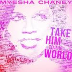 myesha chaney - take him to the world (cd cover)