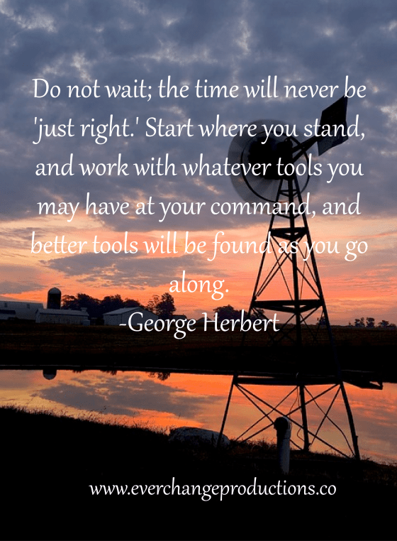 "Need some motivation to start your week off? Just remember: ""Do not wait; the time will never be 'just right.' Start where you stand, and work with whatever tools you may have at your command, and better tools will be found as you go along."" -George Herbert"
