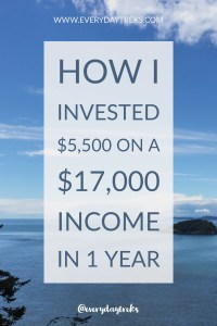 How I invested $5,500 on a $17,000 Income in 1 Year!