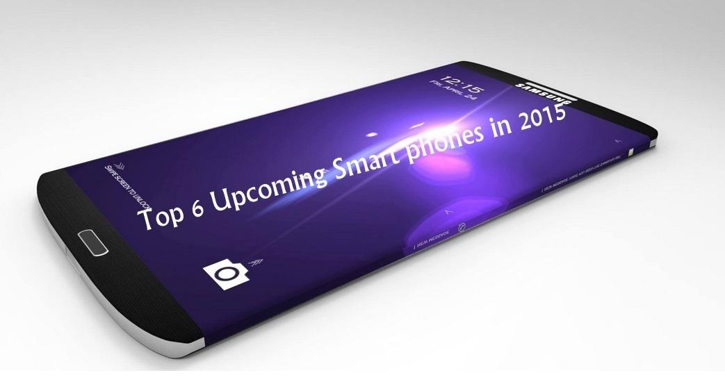 Top 6 Upcoming Smart phones in 2015