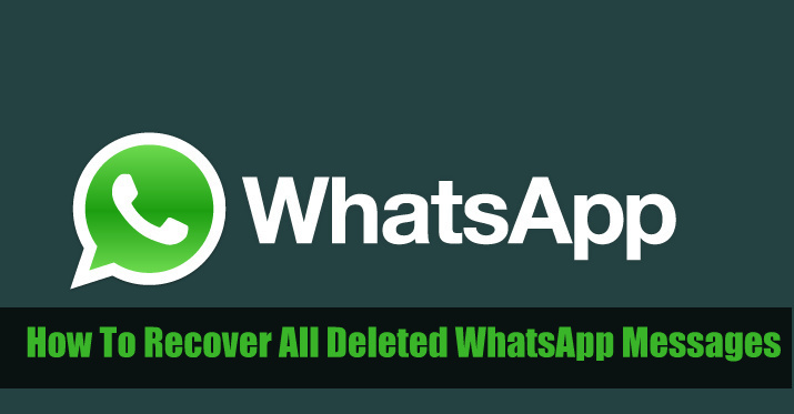 How To Recover All Deleted WhatsApp Messages