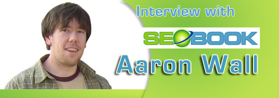 "Interview with Aaron Wall – Author of the Web's Most Popular ""SEO Book"""