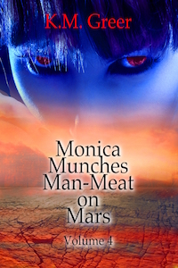 Monica Munches Man-Meat on Mars (Volume 4) by K.M. Greer