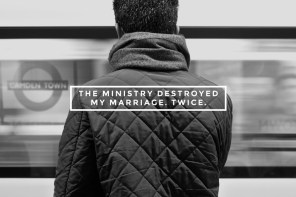 The Ministry Destroyed My Marriage. Twice.