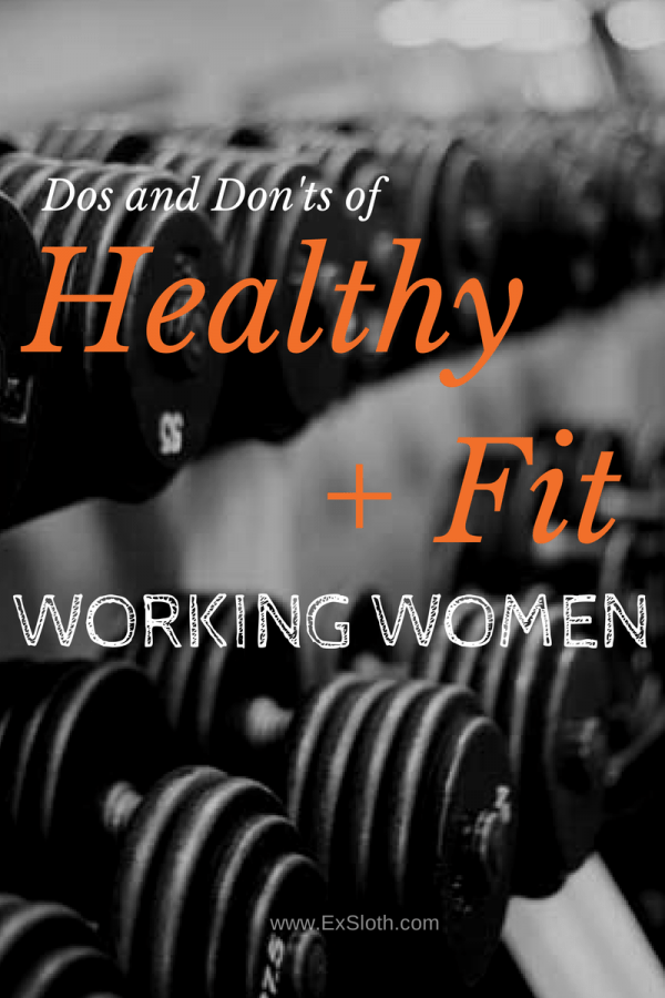 Dos and Donts Healthy + Fit Working Women | @ExSloth