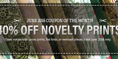 40% Off Cotton Novelty Prints!  |  Coupon of the Month  |  June 2016