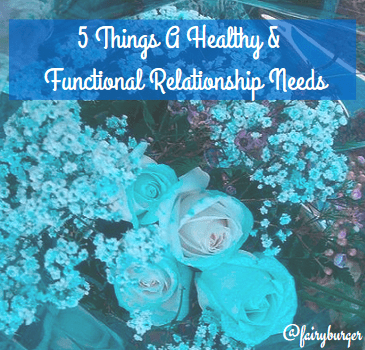 5 Things A Healthy & Functional Relationship Needs
