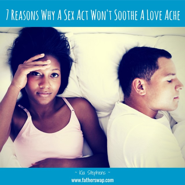 7 Reasons Why a Sex Act Won't Soothe a Love Ache: Part I