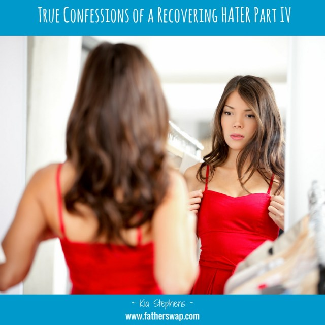 True Confessions of a Recovering HATER Part IV