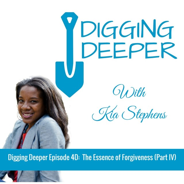 Digging Deeper Episode 4D:  The Essence of Forgiveness Part IV