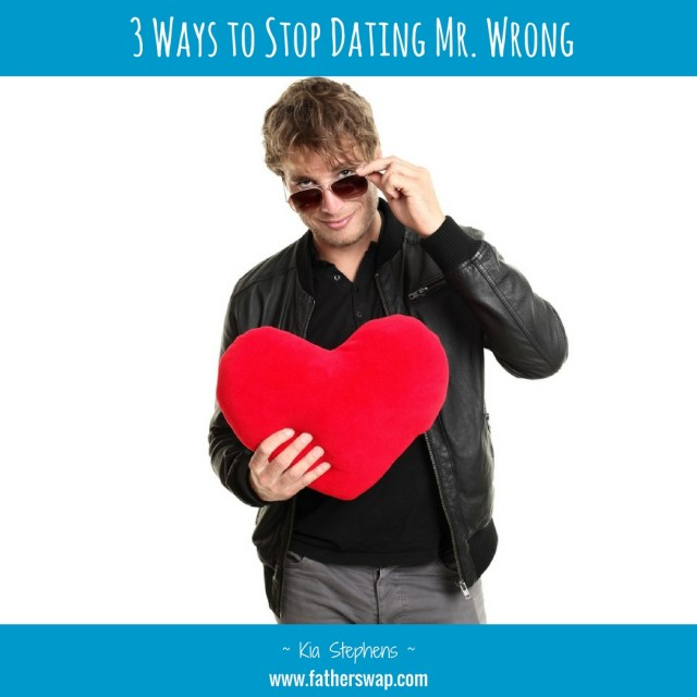 3 Ways to Stop Dating Mr. Wrong