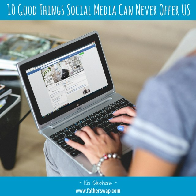 10 Good Things Social Media Will Never Offer Us