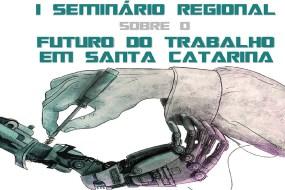 Seminário Regional Sobre o Futuro do Trabalho em SC – Região Meio-Oeste e Serra