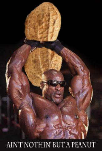 Ronnie Coleman Nothin but a peanut