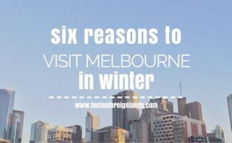 Six reasons to visit Melbourne in winter: www.feetonforeignlands.com