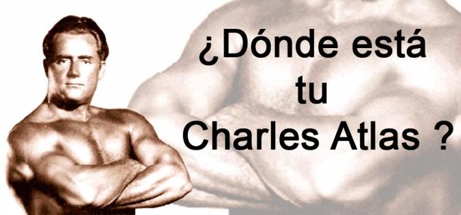 Charles Atlas ¿Donde está tu Charles Atlas?