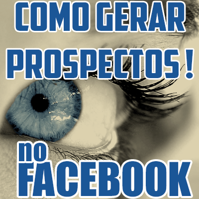 como gerar prospectos no facebook