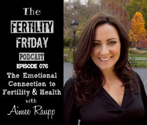 FFP 076 | The Emotional Connection to Fertility & Health | Aimee Raupp
