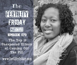FFP 079 | The Top 10 Unexpected Effects of Coming Off The Pill | Lisa | Fertility Friday