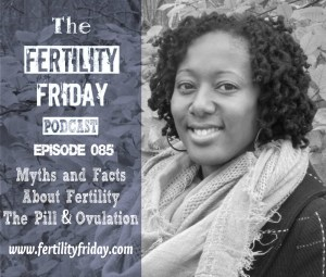 FFP 085 | Myths and Facts About Fertility, The Pill & Ovulation | Fertility Awareness Method | Pregnancy | Lisa | Fertility Friday