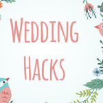 Tips Tuesday: Wedding Hacks