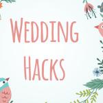 Tips Tuesday: Wedding Hacks