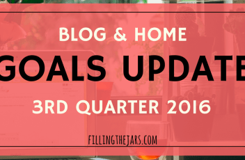 Filling the Jars Blog & Home Update – 3rd Quarter of 2016 | After nine months of blogging, it's time to give you a household and blogging goals update. Read on to find out what's working... and what's not... | www.fillingthejars.com