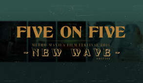 Five on five—MMFF 2014 New Wave entries