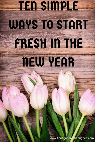 TEN SIMPLE WAYS TO START FRESH IN THE NEW YEAR