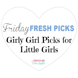 Friday's Fresh Picks: Girly Girl Picks for Little Girls