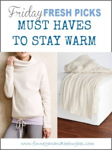 Friday's Fresh Picks: Must Haves to Stay Warm