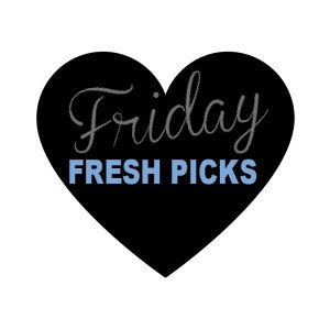 Friday Fresh Picks: Loves of The Week