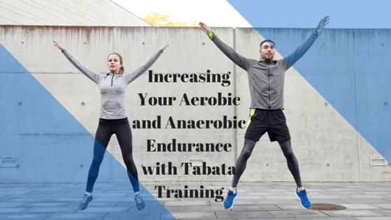 Increasing Your Aerobic and Anaerobic Endurance with Tabata Training