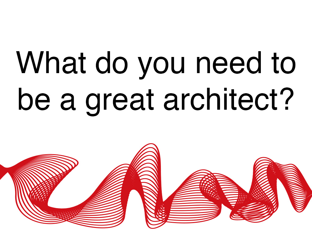 What do you need to be a great architect first in for Do i need an architect