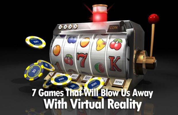 7 Games That Will Blow Us Away With Virtual Reality