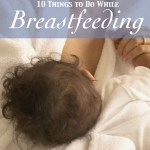 10 Things to Do While Breastfeeding