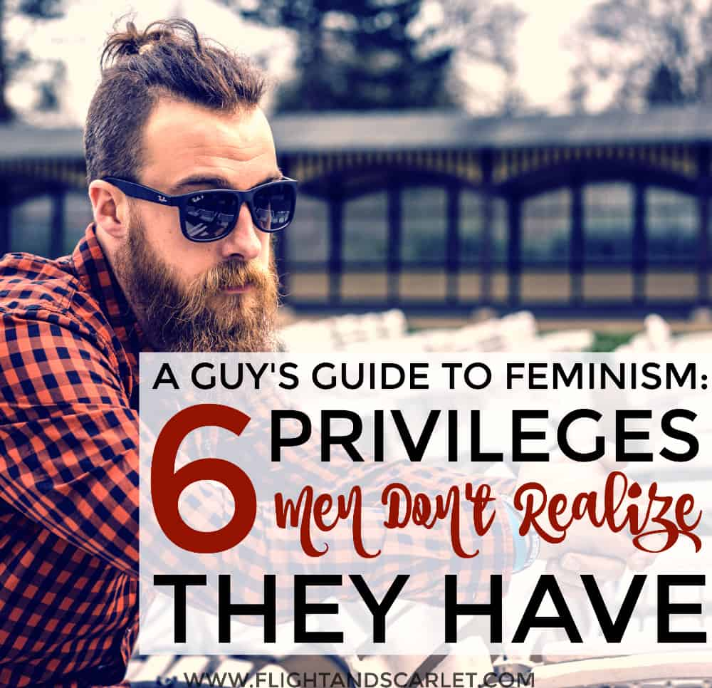 A Guy's Guide to Feminism: 6 Privileges Men Don't Realize They Have