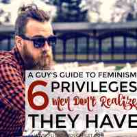 A Guy's Guide to Feminism: 6 Privileges You Don't Realize You Have