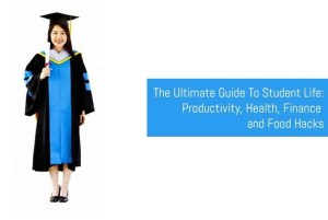 The Ultimate Guide To Student Life: Productivity, Health, Finance and Food Hacks