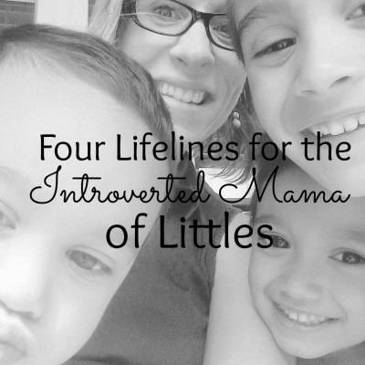Four Lifelines for the Introverted Mama of Littles
