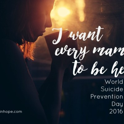 I Want Every Mama to Be Here {World Suicide Prevention Day 2016}