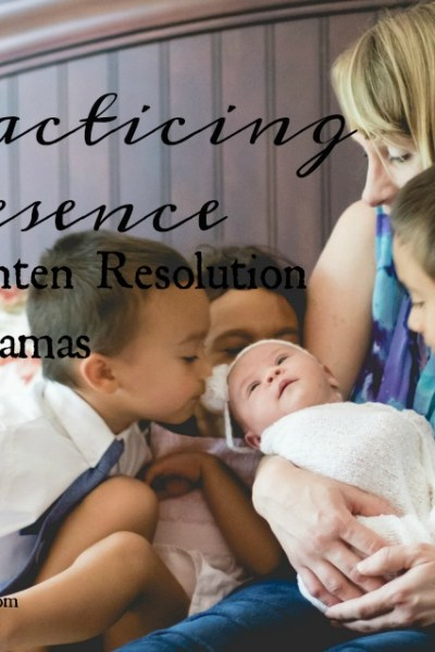 Practicing Presence: A Lenten Resolution for Mamas {in 4 Simple Steps}