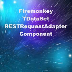 Delphi XE6 Firemonkey REST DataSet To Request Adapter JSON