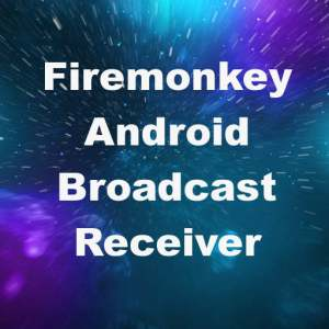 Delphi XE7 Firemonkey Broadcast Receiver Component