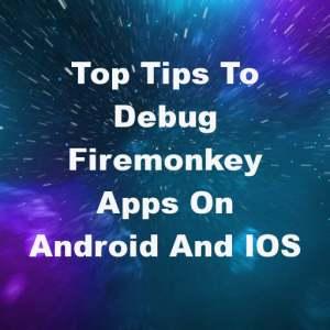 Delphi XE7 Firemonkey Debugging Tips And Tricks