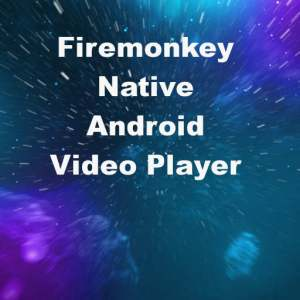 Delphi XE7 Firemonkey Android Video Player Hardware Wrapper