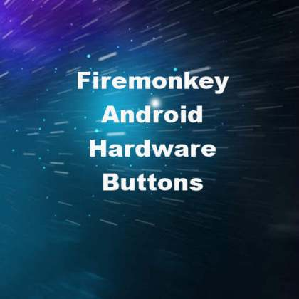 Delphi XE7 Firemonkey Handle Hardware Buttons On Android