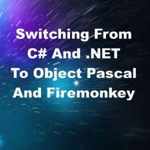 Delphi XE8 Firemonkey Switch From C# .NET To Object Pascal Firemonkey