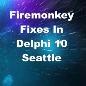Delphi 10 Seattle Bug Fix List For Firemonkey Android IOS OSX Windows